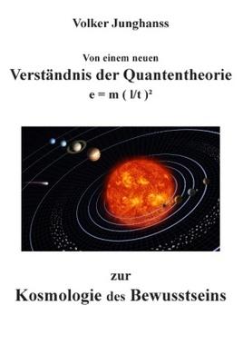 Von einem neuen Verständnis der Quantentheorie zur Kosmologie des Bewusstseins