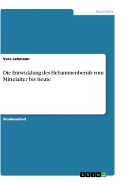 Die Entwicklung des Hebammenberufs vom Mittelalter bis heute