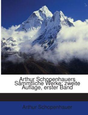 Arthur Schopenhauers Sämmtliche Werke: Bd. Die Welt Als Wille Und Vorstellung