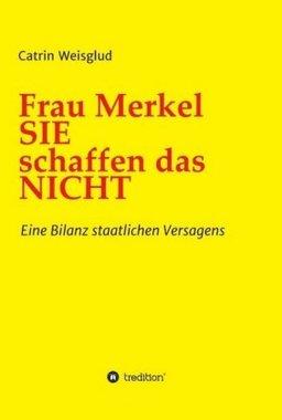Frau Merkel SIE schaffen das NICHT