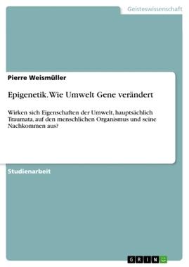 Epigenetik. Wie Umwelt Gene verändert