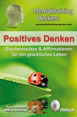 Positives Denken - Glaubenssätze & Affirmationen für ein glückliches Leben, Audio-CD