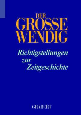 Der große Wendig, Richtigstellungen zur Zeitgeschichte, m. Registerbd. Bd.5