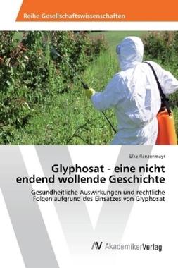 Glyphosat - eine nicht endend wollende Geschichte