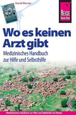Reise Know-How, Wo es keinen Arzt gibt - Medizinisches Handbuch zur Hilfe und Selbsthilfe. Where There Is No Doctor