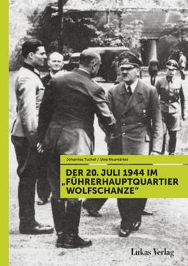 Der 20. Juli 1944 im Führerhauptquartier Wolfschanze
