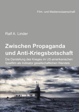 Zwischen Propaganda und Anti-Kriegsbotschaft: Die Darstellung des Krieges im US-amerikanischen Spielfilm als Indikator gesell...