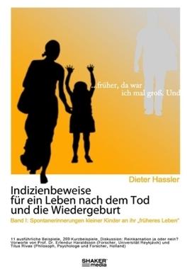 Indizienbeweise für ein Leben nach dem Tod und die Wiedergeburt. Bd.1
