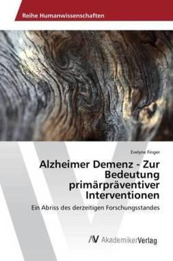 Alzheimer Demenz - Zur Bedeutung primärpräventiver Interventionen