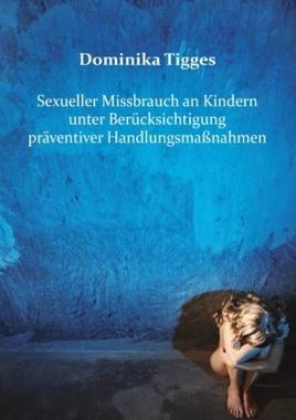 Sexueller Missbrauch an Kindern unter Berücksichtigung präventiver Handlungsmaßnahmen