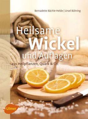 Heilsame Wickel und Auflagen aus Heilpflanzen, Quark & Co