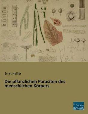 Die pflanzlichen Parasiten des menschlichen Körpers
