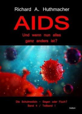 AIDS - Und wenn nun alles ganz anders ist?