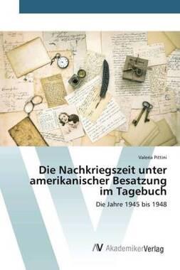 Die Nachkriegszeit unter amerikanischer Besatzung im Tagebuch