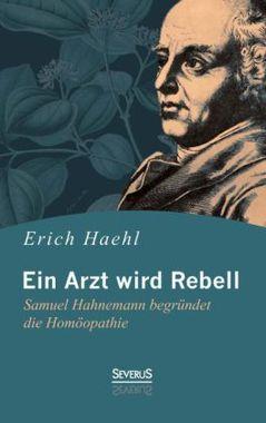 Ein Arzt wird Rebell: Samuel Hahnemann begründet die Homöopathie