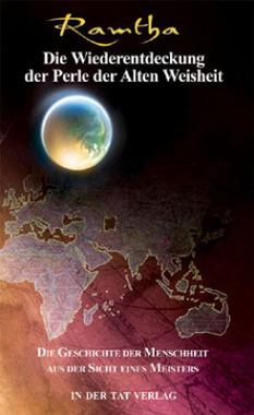 Die Geschichte der Menschheit aus der Sicht eines Meisters. Die Wiederentdeckung der Perle der alten Weisheit. Tl.2