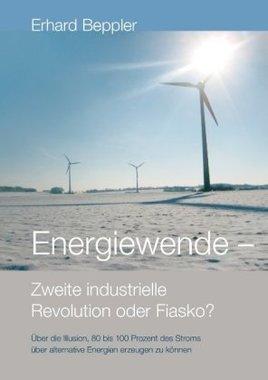 Energiewende - Zweite industrielle Revolution oder Fiasko?