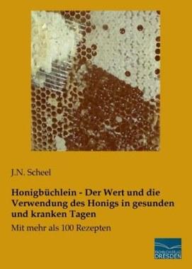Honigbüchlein - Der Wert und die Verwendung des Honigs in gesunden und kranken Tagen