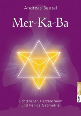 Mer-Ka-Ba - Lichtkörper, Herzensraum und heilige Geometrie