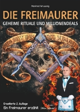 Die Freimaurer geheime Rituale und Millionendeals (zweite erweiterte Auflage)