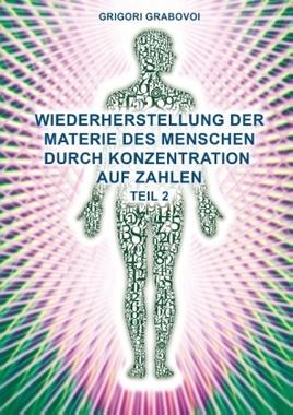 Wiederherstellung der Materie des Menschen durch Konzentration auf Zahlen. Tl.2