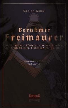 Berühmte Freimaurer: W. A. Mozart, Königin Luise von Preußen, Friedrich Rückert, Ferdinand Freiligrath
