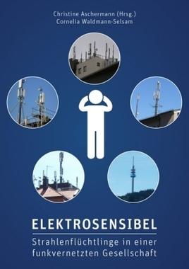 Elektrosensibel - Strahlenflüchtlinge in einer funkvernetzten Gesellschaft