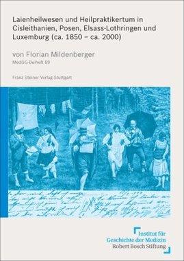 Laienheilwesen und Heilpraktikertum in Cisleithanien, Posen, Elsass-Lothringen und Luxemburg (ca. 1850 - ca. 2000)