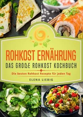 Rohkost Ernährung  Das große Rohkost Kochbuch: Die besten Rohkost Rezepte für jeden Tag (roh kochen, Vitalkost, Rohkost Diät,...