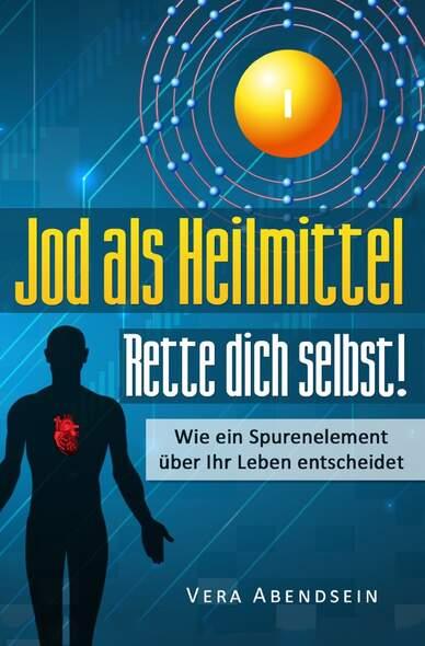 Jod als Heilmittel  Rette dich selbst!: Wie ein Spurenelement über Ihr Leben entscheidet (Jod Buch, Schilddrüse, gesund leben...