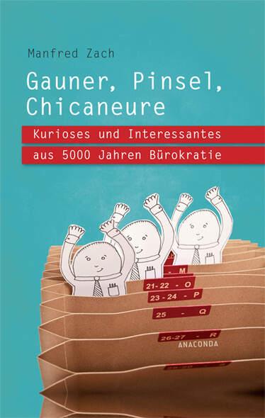 Gauner, Pinsel, Chicaneure. Kurioses und Interessantes aus 5000 Jahren Bürokratie