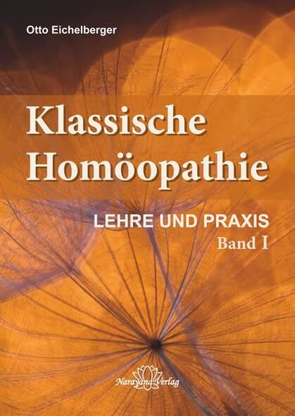 Klassische Homöopathie- Lehre und Praxis - Band 1