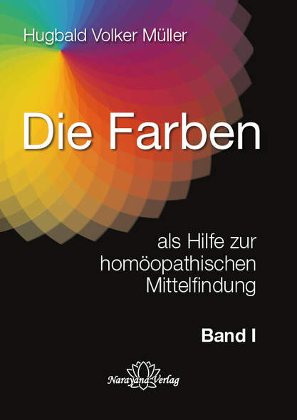 Die Farben als Hilfe zur homöopathischen Mittelfindung - Band 1
