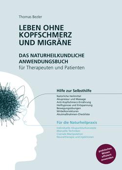 Leben ohne Kopfschmerz und Migräne - Das naturheilkundliche Anwendungsbuch für Therapeuten und Patienten
