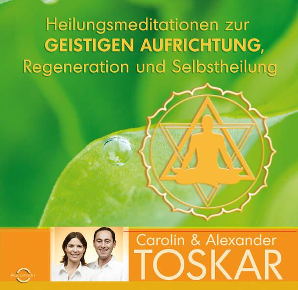 Heilungsmeditationen zur Geistigen Aufrichtung, Regeneration und Selbstheilung