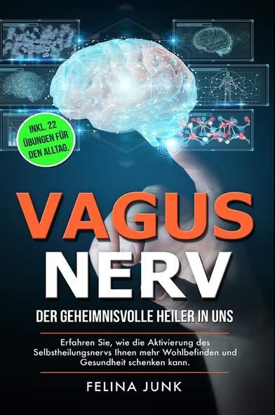 VAGUS NERV - Der geheimnisvolle Heiler in uns. Erfahren Sie, wie die Aktivierung des Selbstheilungsnervs Ihnen mehr Wohlbefin...