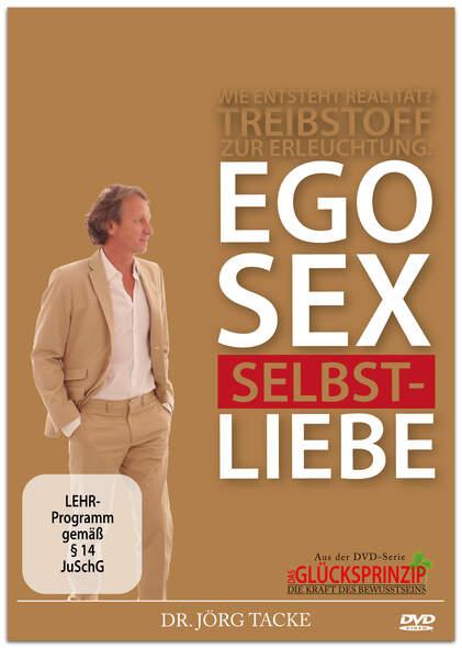 Treibstoff zur Erleuchtung:  EGO  SEX  SELBSTLIEBE