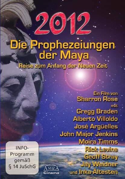 Die Prophezeiungen der Maya. Reise zum Anfang der neuen Zeit