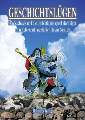 Geschichtslügen - Vom Reformationszeitalter bis zur Neuzeit