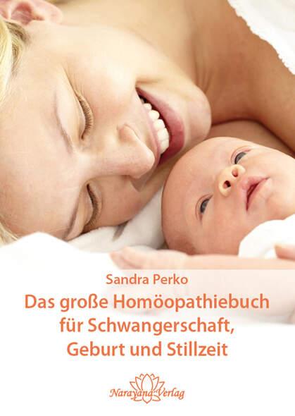 Das große Homöopathiebuch für Schwangerschaft, Geburt und Stillzeit