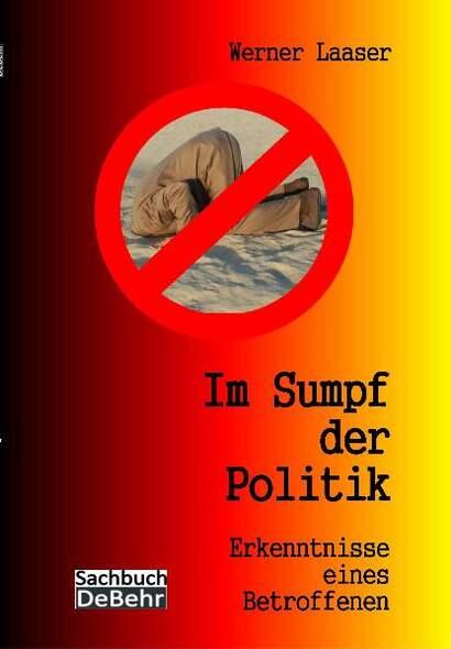Im Sumpf der Politik - Erkenntnisse eines Betroffenen - die Unmündigkeit der mündigen Bürger