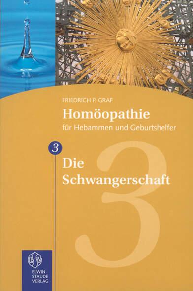 Homöopathie für Hebammen und Geburtshelfer - Gesamtausgabe. Teil 1 bis 8 / Die Schwangerschaft