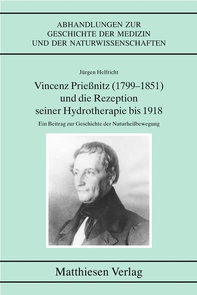 Vincenz Prießnitz (1799-1851) und die Rezeption seiner Hydrotherapie bis 1918