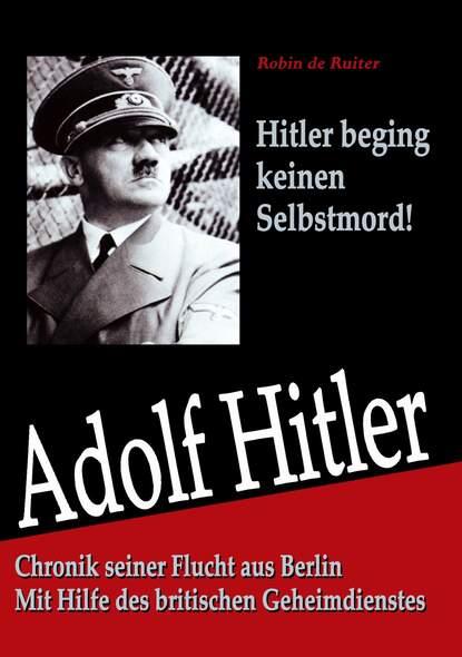 Adolf Hitler: Chronik seiner Flucht aus Berlin