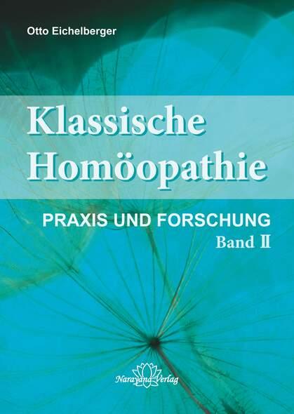 Klassische Homöopathie-Praxis und Forschung - Band 2