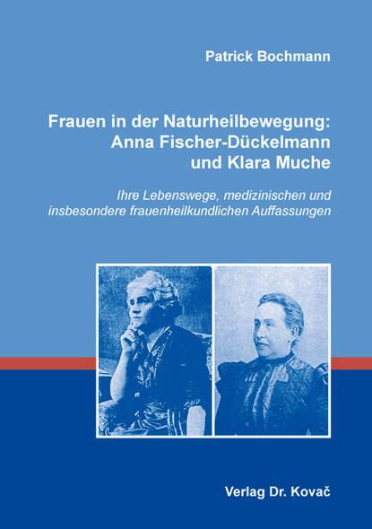 Frauen in der Naturheilbewegung: Anna Fischer-Dückelmann und Klara Muche