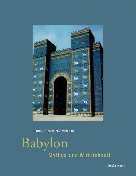 Babylon - Mythos und Wirklichkeit