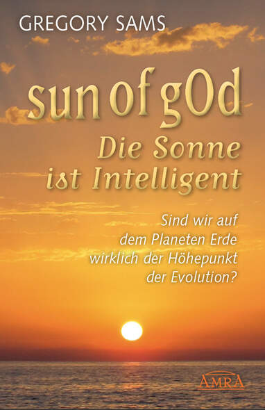 Sun of gOd  Die Sonne ist intelligent. Sind wir wirklich der Höhepunkt der Evolution?