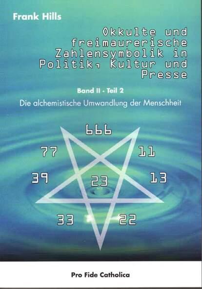 Okkutle und freimaurerische Zahlensymbolik in Politik, Kultur und Presse - Die alchemistische Umwandlung der Menschheit Band ...