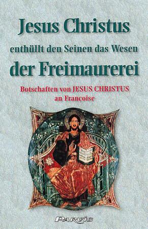 Jesus Christus enthüllt den Seinen das Wesen der Freimaurerei